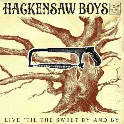 The Hackensaw Boys – Live 'Till The Sweet By And By