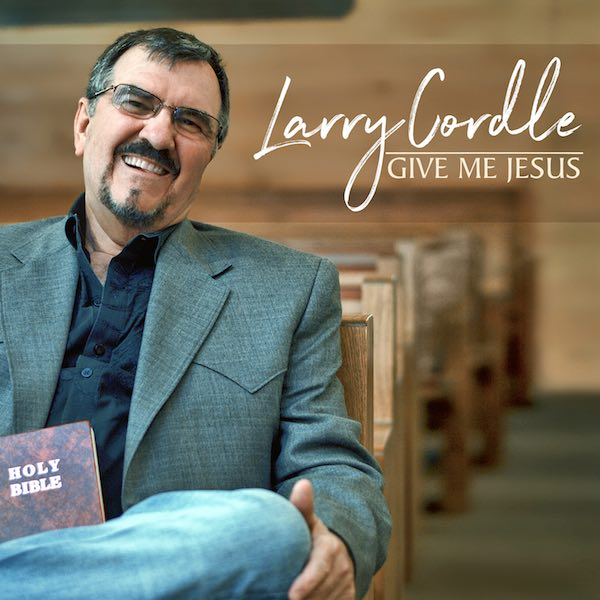 Larry Cordell Give Me Jesus