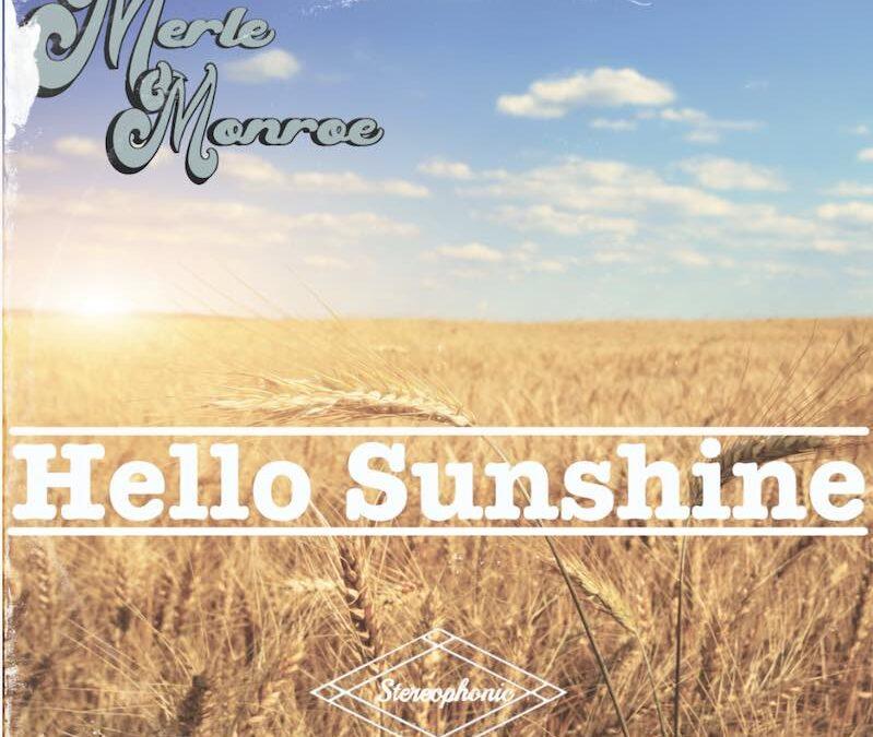 Merle Monroe Releases Hello Sunshine