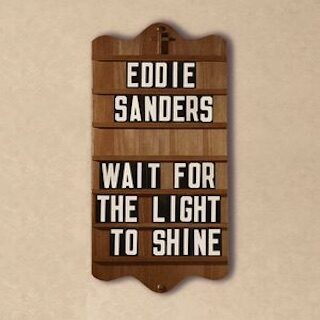 Eddie Sanders Wait For The Light To Shine