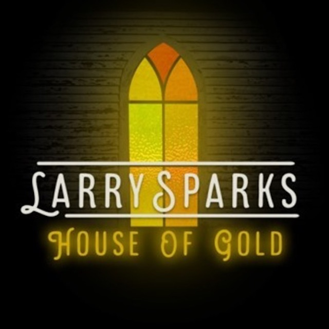 House of Gold, Larry Sparks