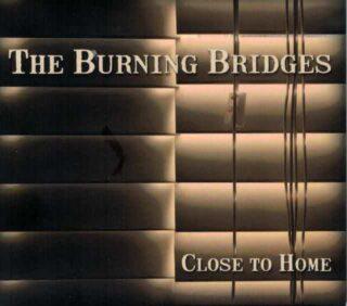 The Burning Bridges - Close to Home Album